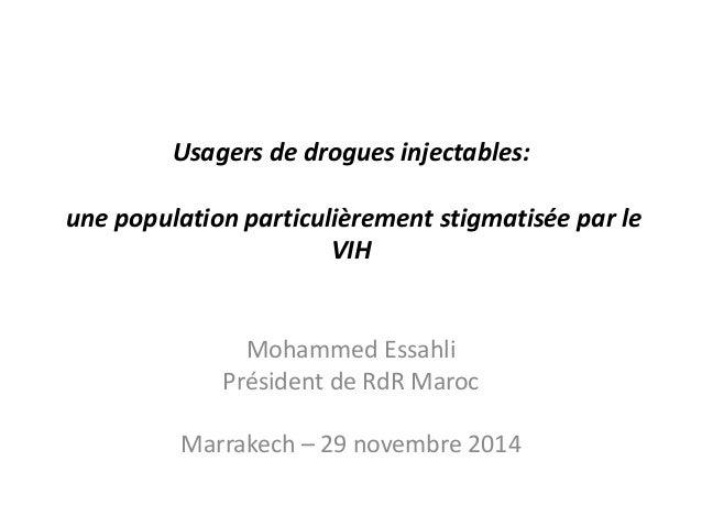 Usagers de drogues injectables:  une population particulièrement stigmatisée par le  VIH  Mohammed Essahli  Président de R...
