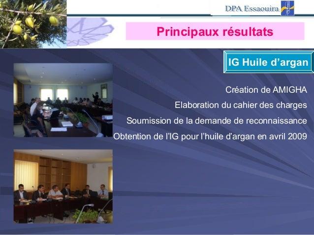IG Huile d'argan Création de AMIGHA Elaboration du cahier des charges Soumission de la demande de reconnaissance Obtention...