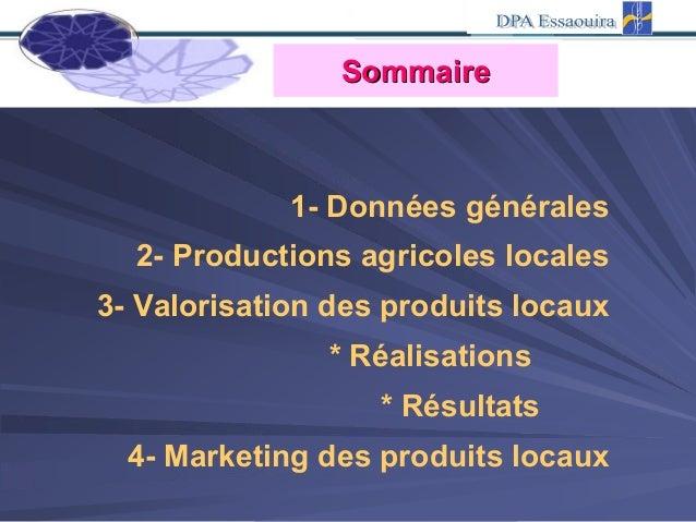 SommaireSommaire 1- Données générales 2- Productions agricoles locales 3- Valorisation des produits locaux * Réalisations ...