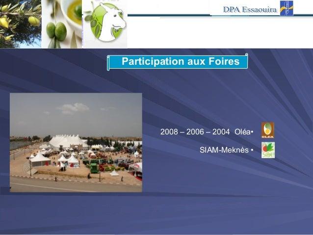 Participation aux Foires •Oléa2004–2006–2008 •SIAM-Meknès