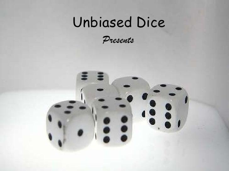 Unbiased Dice<br />Presents<br />