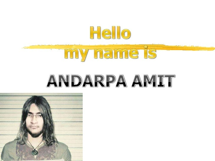 Hello<br />my name is<br />ANDARPA AMIT<br />