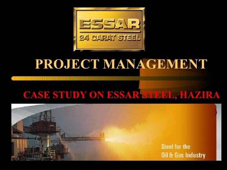 PROJECT MANAGEMENT CASE STUDY ON ESSAR STEEL, HAZIRA   )