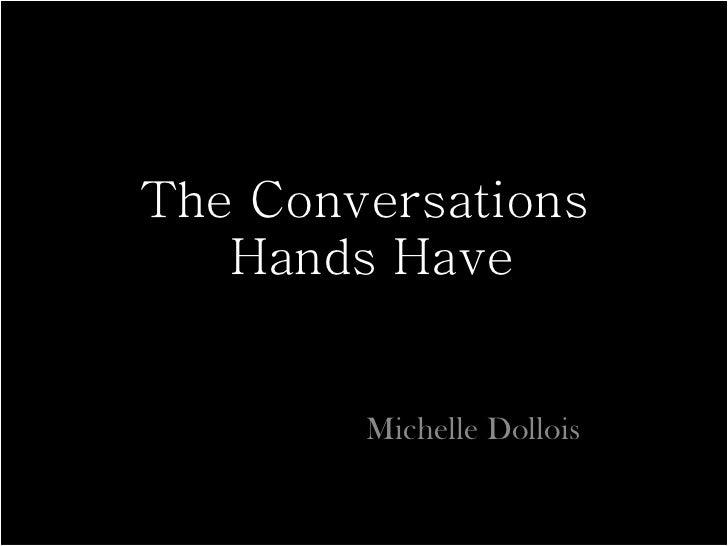 The Conversations  Hands Have Michelle Dollois