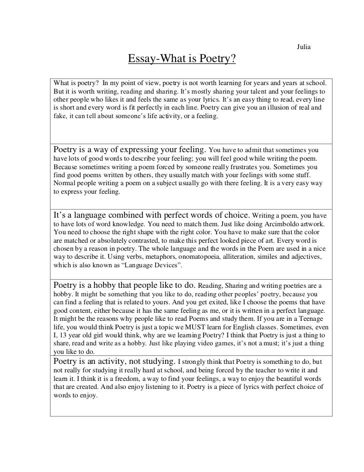 Julia<br />Essay-What is Poetry?<br />What is poetry?  In my point of view, poetry is not worth learning for years and ye...