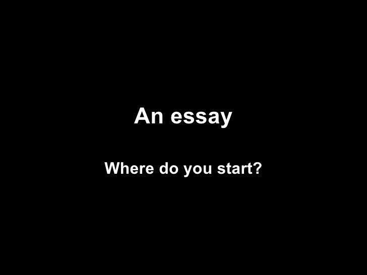 An essay Where do you start?