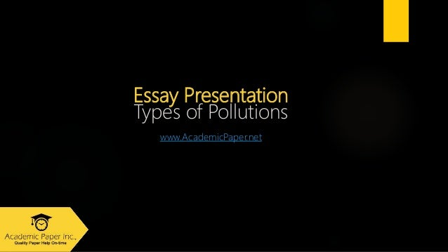 Essay Presentation Types of Pollutions www.AcademicPaper.net
