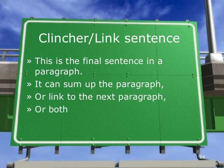 a clinching sentence They must be written in the same tense as the other sentences in the paragraph (past, present, future) and a clincher sentence that can be general, clueing, or.