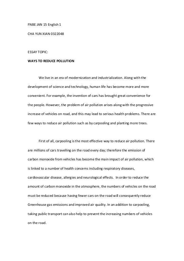 Nice FNBE JAN 15 English 1 CHA YUN XIAN 0322048 ESSAY TOPIC: WAYS TO REDUCE  POLLUTION ...