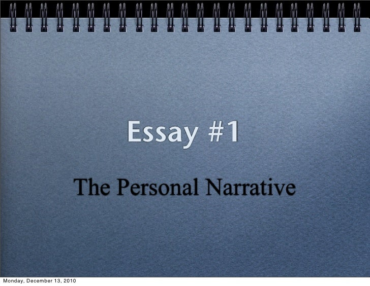 Essay #1                       The Personal NarrativeMonday, December 13, 2010