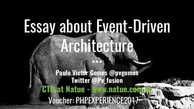 Essay about Event-Driven Architecture Paulo Victor Gomes @pvgomes Twitter @Pv_fusion CTO at Natue - www.natue.com.br Vouch...