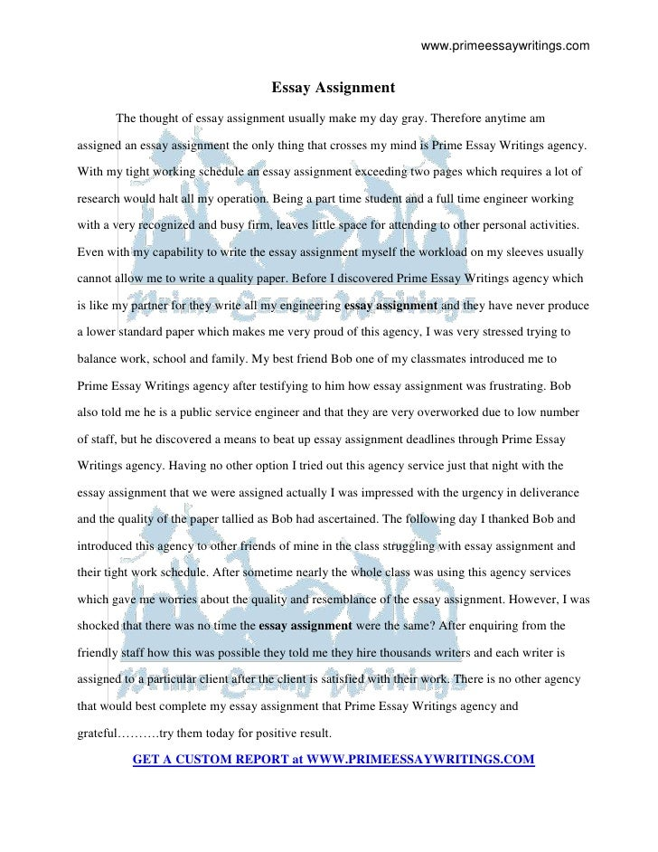 Essay Assignment<br />The thought of essay assignment usually make my day gray. Therefore anytime am assigned an essay ass...