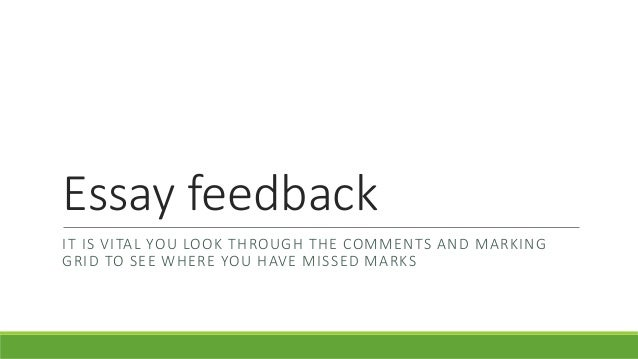 Essay feedback IT IS VITAL YOU LOOK THROUGH THE COMMENTS AND MARKING GRID TO SEE WHERE YOU HAVE MISSED MARKS