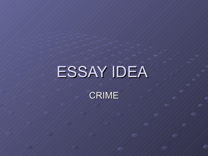 ESSAY IDEA  CRIME