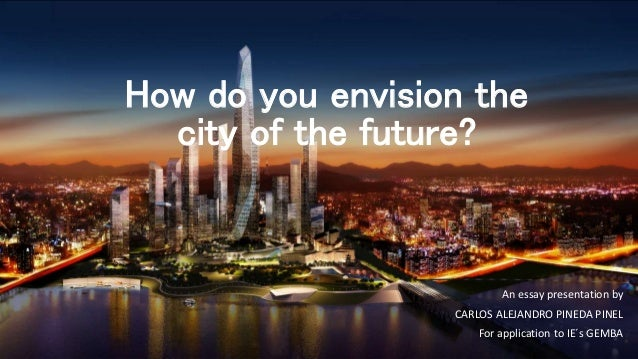 the future of the city essay School in future education is fundamental to a country because of the significant role that it plays through education, a state  school in future (essay sample.
