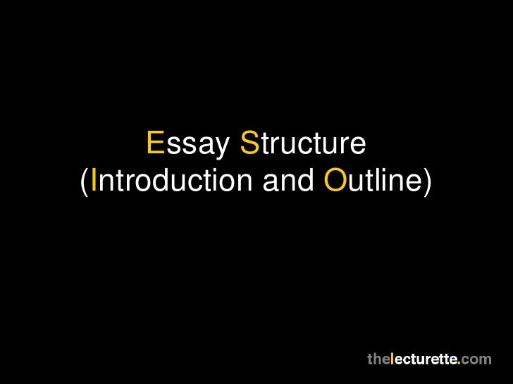 essay structure introduction and outline  e ssay s tructure i ntroduction and o utline