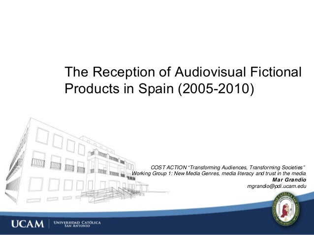 """The Reception of Audiovisual Fictional Products in Spain (2005-2010) COST ACTION """"Transforming Audiences, Transforming Soc..."""
