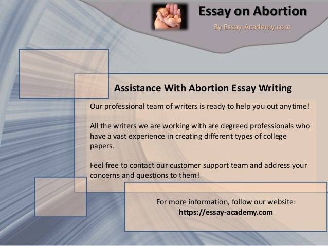 abortion 3 essay Against abortion's abortion's should be illegal throughout the world because it is cruelty and mean for killing an unborn child it is unnecessary for.