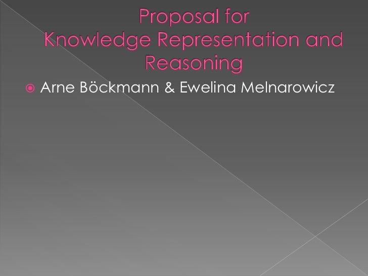 Proposal for Knowledge Representation and Reasoning<br />Arne Böckmann & Ewelina Melnarowicz<br />