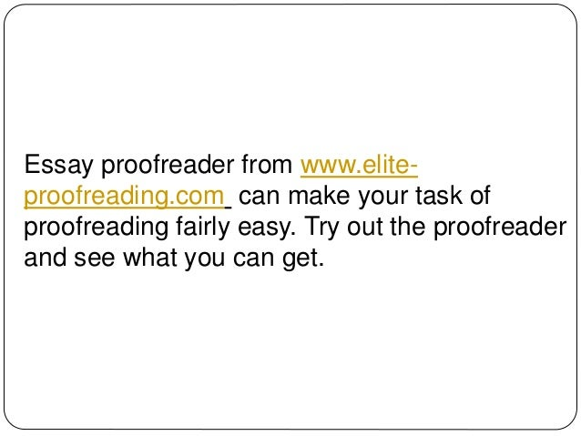 online essay proofreader Get our online training courses, designed to help individuals and businesses communicate better specialized, award-winning training programs have been developed by the professionals at scribendicom, the world's leading online editing and proofreading company to learn more, please visit how to write an essay.