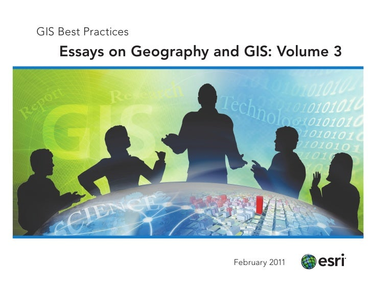 GIS Best Practices    Essays on Geography and GIS: Volume 3                          February 2011