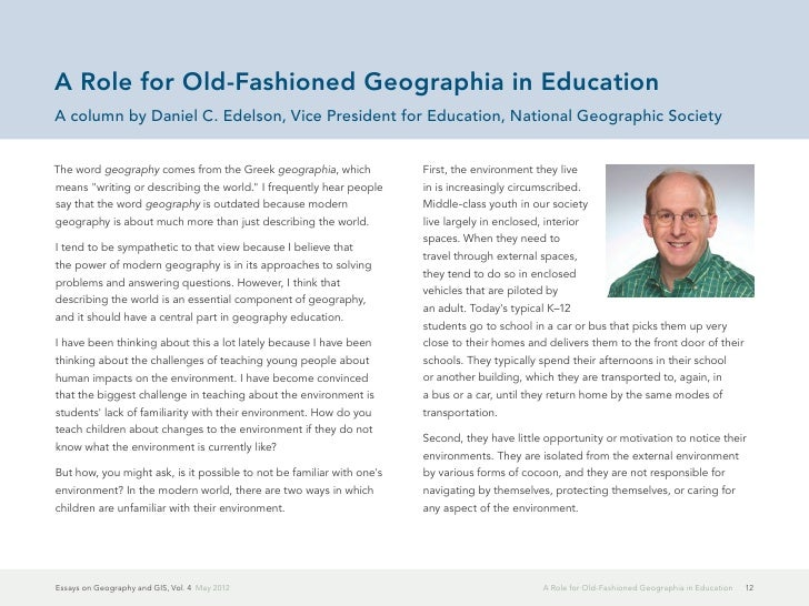 essays on geography Since the beginning of humankind, the study of geography has captured the imagination of the people in ancient times, geography books extolled tales of distant lands and dreamed of treasures the ancient greeks created the word geography from the roots ge for earth and grapho for to write.