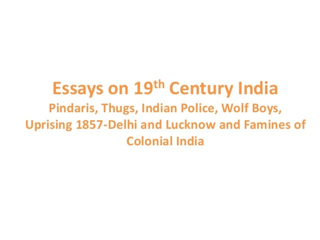 essays on th century  essays on 19th century pindaris thugs n police wolf boys uprising