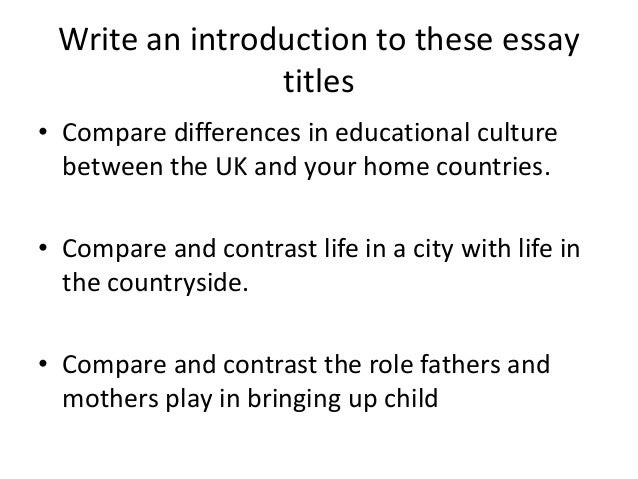 essay structure compare and contrast 4 write an introduction to these essay titles • compare