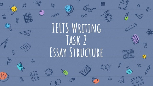 IELTS Writing Task 2 Essay Structure