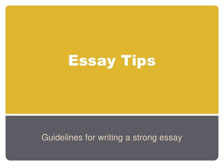 Essay Tips<br />Guidelines for writing a strong essay<br />