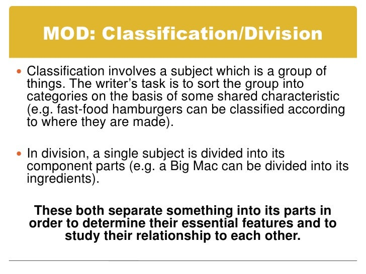 classify and divide essay In a classification essay, you must take a group of people, things or ideas and logically divide them up you often think of this in terms of types or categories therefore, by way of an example, look at all the teachers in colleges.