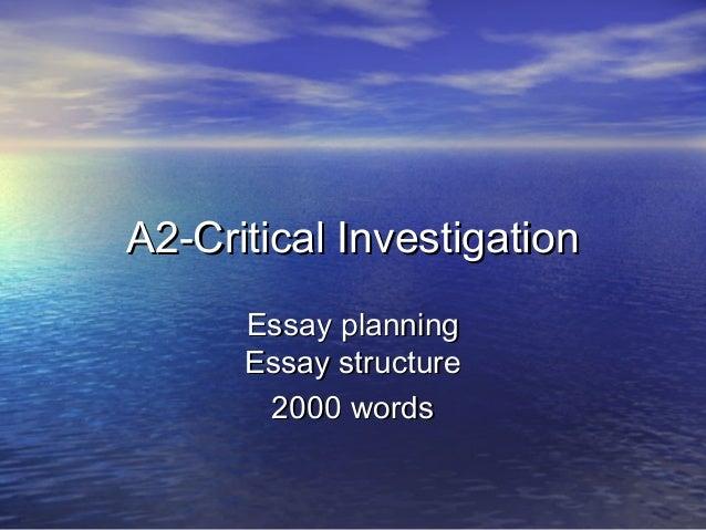 A2-Critical InvestigationA2-Critical Investigation Essay planningEssay planning Essay structureEssay structure 2000 words2...
