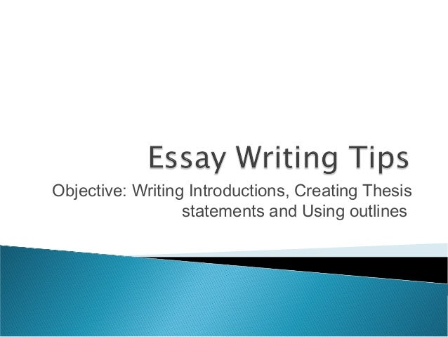 Objective: Writing Introductions, Creating Thesisstatements and Using outlines