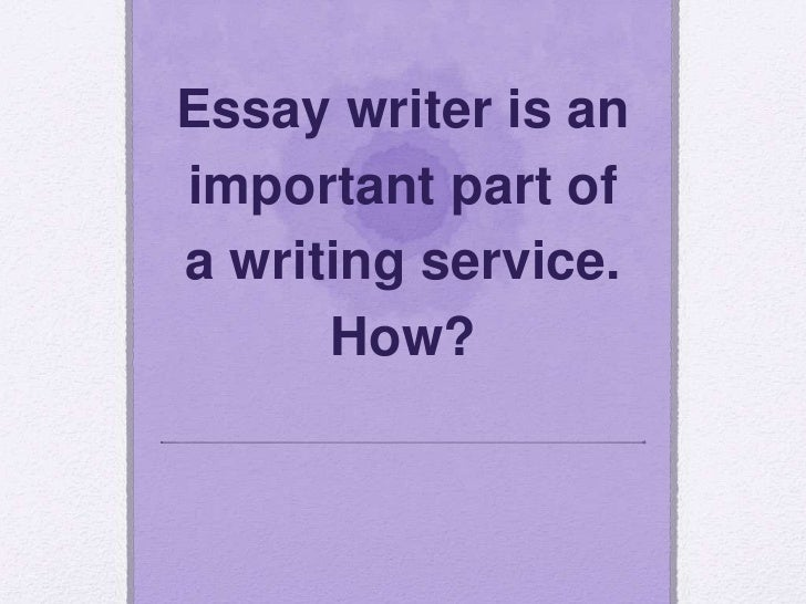 Essay writer is animportant part ofa writing service.      How?
