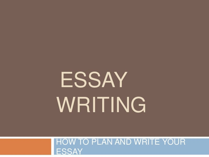ESSAYWRITINGHOW TO PLAN AND WRITE YOURESSAY