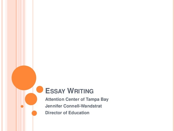 ESSAY WRITINGAttention Center of Tampa BayJennifer Connell-WandstratDirector of Education