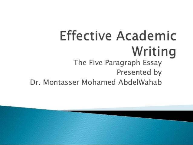 The Five Paragraph Essay Presented by Dr. Montasser Mohamed AbdelWahab