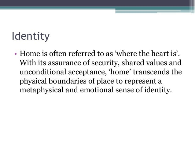 "essay writing area of study  7 identity• home is often referred to as ""where the heart"