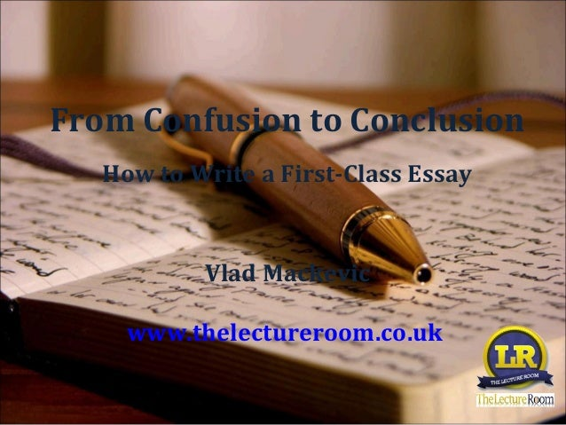 From Confusion to Conclusion   How to Write a First-Class Essay           Vlad Mackevic     www.thelectureroom.co.uk