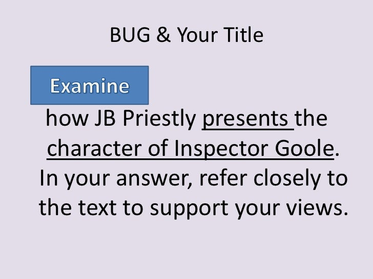 an inspector calls 10 essay 'an inspector calls', written by jbpriestley is a play that includes the characters of eva smith, who appears to have committed suicide, and edna, the housekeeper of the birling family.