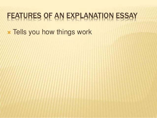 features of an explanation essay Most university essay questions include an instructional word  you are also expected to label the diagram and a brief explanation or description may be required.