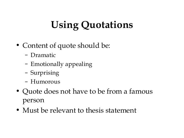 "quoting famous people in an essay Guidelines for incorporating quotes  in her essay, ""the crummy first  over-running their papers with other peoples' words the purpose of quoting is to."