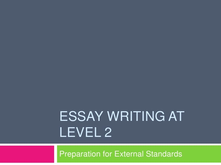 Essay Writing at Level 2<br />Preparation for External Standards<br />