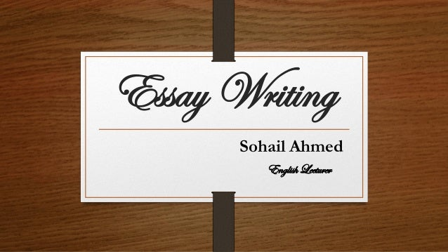 Essay Writing Sohail Ahmed English Lecturer