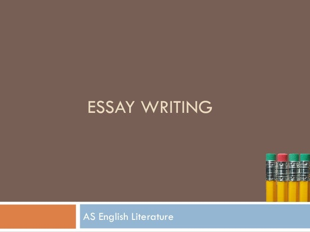 ESSAY WRITING  AS English Literature