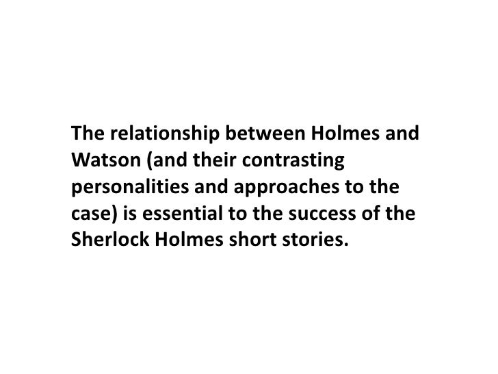 sherlock holmes and watson essay Essay on sherlock holmes after holmes and watson apprehend who they think is the murderer he begins to make a long account of who he is and why he has done what.