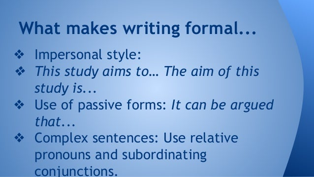 impersonal writing Impersonal writing, on the other hand, always uses standard english contractions are not used and the language is often more formal, matter-of-fact and technical.