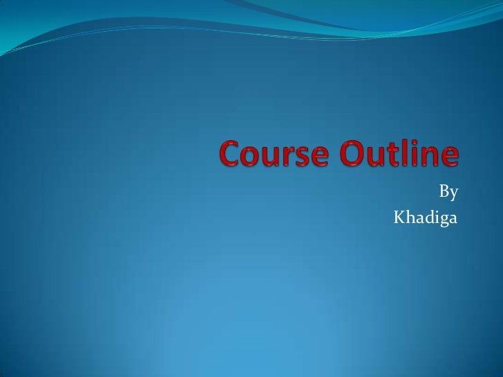 Course Outline <br />By <br />Khadiga<br />