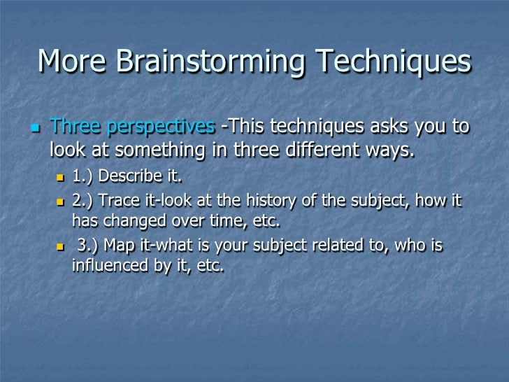 ways to brainstorm essays Use these tips to brainstorming ideas for your ielts task 2 writing essay, and i guarantee you'll write a coherent essay relevant to the task response.