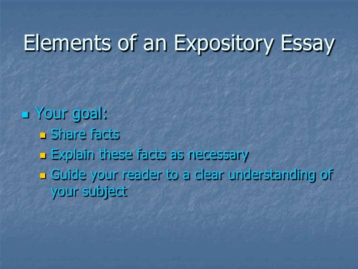 expository essay elements An expository essay may or may not have an overt central argument, though it does set forth points of view on the topic it differs from the persuasive research paper in the.